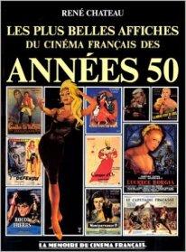 Les plus belles affiches de la mémoire du cinéma Français des années 50 de René Château aux éditions de l'Amateur