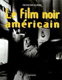 Le film noir américain de François Guérif aux éditions Denoël