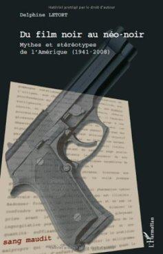 Du film noir au néo-noir de Délphine Letor aux éditions L'Harmaltan